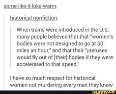 Haha haha. The things men in history came up with to oppress women are absolutely absurd