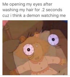 THERE MIGHT BE A DEMON IDK. Omg this is so relatable I can't I do this all the time in the shower