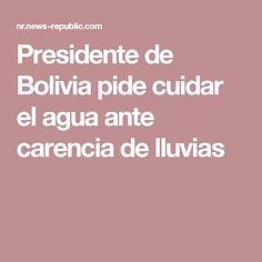 Presidente de Bolivia pide cuidar el agua ante carencia de lluvias