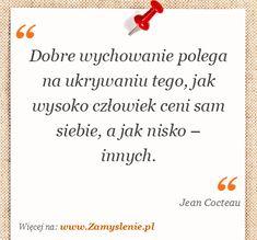 Cytat: Dobre wychowanie polega na ukrywaniu tego, jak wysoko człowiek ceni... - Zamyslenie.pl ~Jean Cocteau