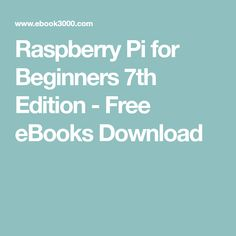 Raspberry Pi for Beginners 7th Edition - Free eBooks Download