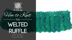 How to Knit the Welted Ruffle Edge Stitch/This stitch would be great for all of your edging projects!