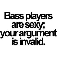 Bass players are the most beautiful part of any band!