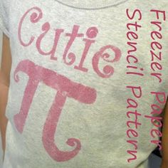 Pieces by Polly: Cutie Pi Shirt - Freezer Paper Stencil Pattern Crafts To Make, Crafts For Kids, Fun Crafts, Tip Junkie, Pi Day Shirts, Pi Shirt, Freezer Paper Stenciling, Happy Pi Day, Fun Math Games