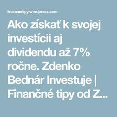 Ako získať k svojej investícii aj dividendu až 7% ročne. Zdenko Bednár Investuje | Finančné tipy od Zdenka Bednára