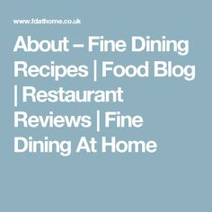 About – Fine Dining Recipes | Food Blog | Restaurant Reviews | Fine Dining At Home