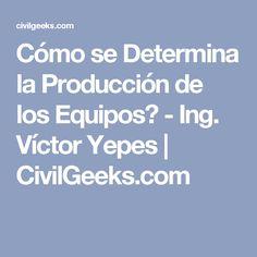 Cómo se Determina la Producción de los Equipos? - Ing. Víctor Yepes | CivilGeeks.com