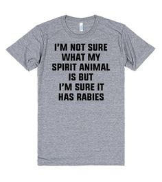 My Spirit Animal   T-Shirt   I'm not sure what my spirit animal is, but I'm sure it has rabies.