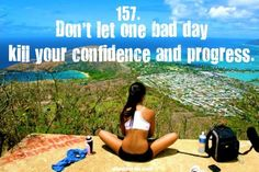 Don't let one bad day kill your confidence and progress.