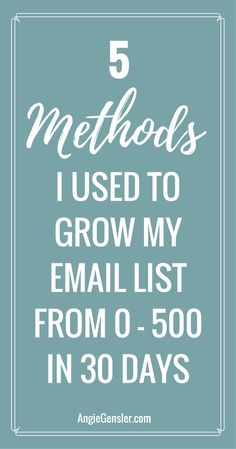 Learn the 5 methods I used to grow my email list from zero to over 500 subscribers in the first 30 days in business! via @angiegensler