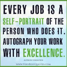 inspirational quotes about job, Every job is a self-portrait of the person who does it. Autograph your work with excellence. – Author Unknown