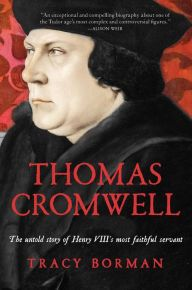 "Thomas Cromwell By Tracy Borman - From a New York Times bestselling author comes ""an insightful biography of a much-maligned historical figure"" (Booklist). Learn the story of Thomas Cromwell — from his humble beginnings as a blacksmith to his rise in Henry VIII's reign. ""Exceptional and compelling… a joy to read"" (Alison Weir)."