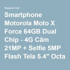 "Smartphone Motorola Moto X Force 64GB Dual Chip - 4G Câm 21MP + Selfie 5MP Flash Tela 5.4"" Octa Core - Magazine Vrshop"