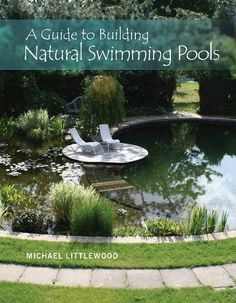 A Guide to Building Natural Swimming Pools