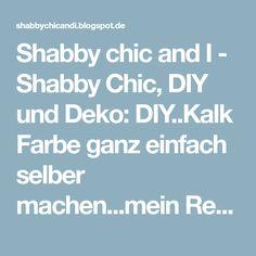 Shabby chic and I - Shabby Chic, DIY und Deko: DIY..Kalk Farbe ganz einfach selber machen...mein Rezept