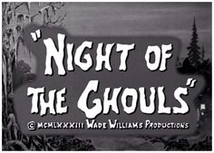 """Night of the Ghouls"""