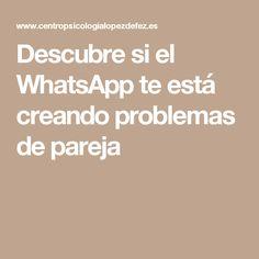Descubre si el WhatsApp te está creando problemas de pareja