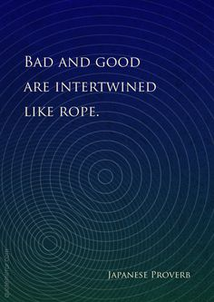 Bad and good are intertwined like rope.   – #bad #good http://quotemirror.com/s/mgsr8