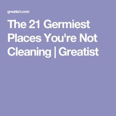 The 21 Germiest Places You're Not Cleaning | Greatist