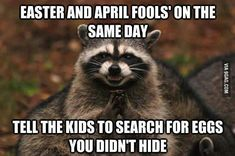 Easter and April Fools' on the same day . . . .