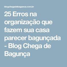 25 Erros na organização que fazem sua casa parecer bagunçada - Blog Chega de Bagunça