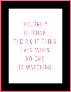 Integrity is doing the right thing, even when no one is watching.  -C.S. Lewis