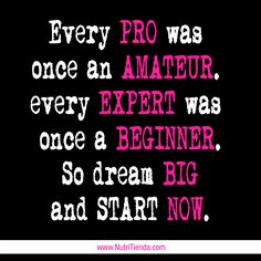 Dream big and ¡START NOW!