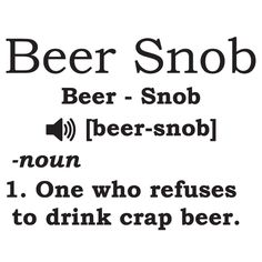 Once you become a home brewer you are ruined forever.... Beer Snob....