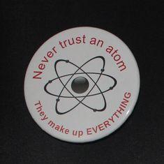 Never Trust an Atom - Button Pin - 2 inch - E-S10010
