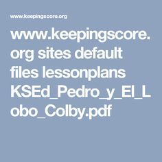 www.keepingscore.org sites default files lessonplans KSEd_Pedro_y_El_Lobo_Colby.pdf
