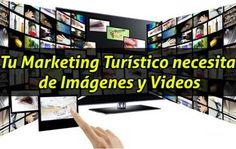 Tu Marketing Turístico debe usar Imágenes y Videos