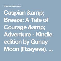 Caspian & Breeze: A Tale of Courage & Adventure - Kindle edition by Gunay Moon (Rzayeva). Children Kindle eBooks @ Amazon.com.