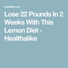 Lose 22 Pounds In 2 Weeks With This Lemon Diet - Healthalike