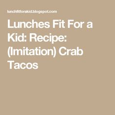 Lunches Fit For a Kid: Recipe: (Imitation) Crab Tacos Bento, Lunches, Sandwiches, Tacos, Recipes, Kids, Dinner Ideas, Chicken, Easy