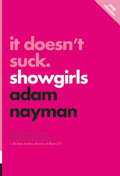 It Doesn't Suck by Adam Nayman, ECW Press — In an accessible and entertaining voice, the book encourages a shift in critical perspective on Paul Verhoeven's Showgirls, analyzing the film, its reception, and rehabilitation. This in-depth study of a much-reviled movie is a must read for lovers and haters of the 1995 Razzie winner for Worst Picture. . .