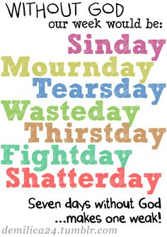 Without God Our Week Would Be - Sinday, Mournday, Wasteday, Thirstday, Fightday, Shatterday