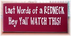 Items similar to Last words of a Redneck Hey Yall watch this primitive wood sign on Etsy Hillbilly Party, Redneck Party, Redneck Gifts, Redneck Humor, Primitive Wood Signs, Rustic Signs, Diy Signs, Funny Signs, Trailer Trash Party
