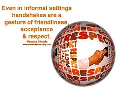 Even in informal settings, handshakes are a gesture of friendliness, acceptance and #respect - Vatsala Shukla