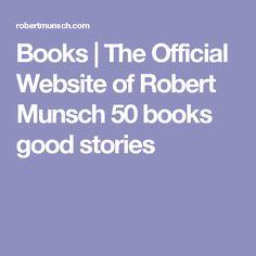 Books   The Official Website of Robert Munsch 50 books good stories Online Stories, Short Stories, Literacy, My Books, Teacher, Website, Audio, Professor