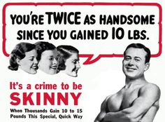 "It's a Crime to be SKINNY: ""You're twice as handsome since you gained 10 LBS!"""
