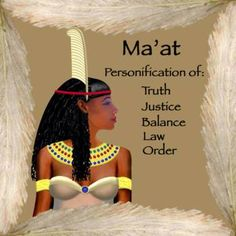 """""""Maat Egyptian Goddess"""" by Cat High: Ma'at is the Egyptian Goddess of Truth, Justice, Law, Order, and most of all Balance. Her name means Truth and before you can go to the afterlife your heart must be weighed against her feather. Her..."""