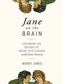 Jane on the Brain: Exploring the Science of Social Intelligence with Jane Austen by Wendy Jones  #janeausten #Janeonthebrain #wendyjones