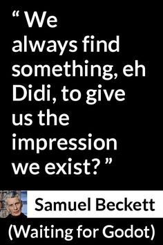 Samuel Beckett - Waiting for Godot - We always find something, eh Didi, to give us the impression we exist? Waiting For Godot Quotes, Beckett Quotes, Bob Dylan Live, Sylvia Plath Quotes, Samuel Beckett, Literary Quotes, Love Movie, Art Club, Book Quotes