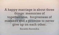 """""""A happy marriage is about three things: memories of togetherness, forgiveness of mistakes and a promise to never give up on each other."""" -Sarabhi Surendra"""