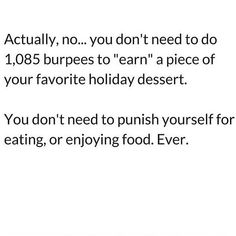 Amennnnnn!!!!!!! Why do we punish ourselves for EATING?!!?!? You have to understand how crazy that sounds. Food is food - some food is better than others.... but there is ABSOLUTELY NO NEED to punish ourselves for eating it. Having a negative mindset like that, isn't going to foster positive change. Try and choose the healthy option, go to the gym, enjoy your dessert and live A HEALTHY balanced lifestyle! www.kaylaitsines.com/app