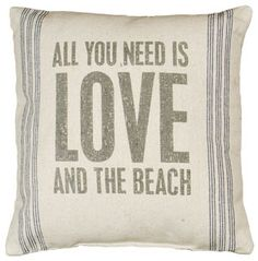 """All you need is Love and the Beach"" pillow / Cute for a beach house or lake cottage"