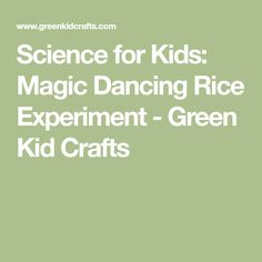 Science for Kids: Magic Dancing Rice Experiment - Green Kid Crafts