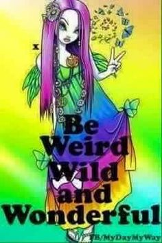 Be weird, wild and wonderful. Hippie Peace, Happy Hippie, Hippie Love, Hippie Bohemian, Hippie Style, Hippie Chick, Peace Love Happiness, Peace And Love, Peace Sign Art