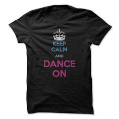 Awesome Dance Dancing Dancer Lovers Tee Shirts Gift for you or your family member and your friend:  Keep Calm And Dance On Dancing Shirt Tee Shirts T-Shirts