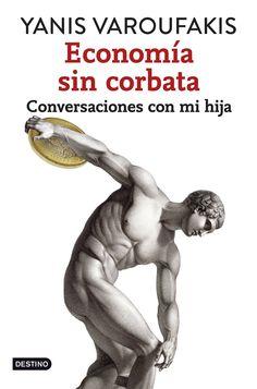 Economía sin corbata: conversaciones con mi hija. Yanis Varoufakis. Máis información no catálogo: http://kmelot.biblioteca.udc.es/record=b1530157~S1*gag
